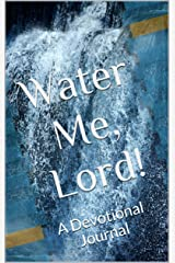 Water Me, Lord!: A Devotional Journal Kindle Edition