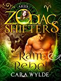 Ram Rebel: A Zodiac Shifters Paranormal Romance: Aries (Aries Cursed Book 3)