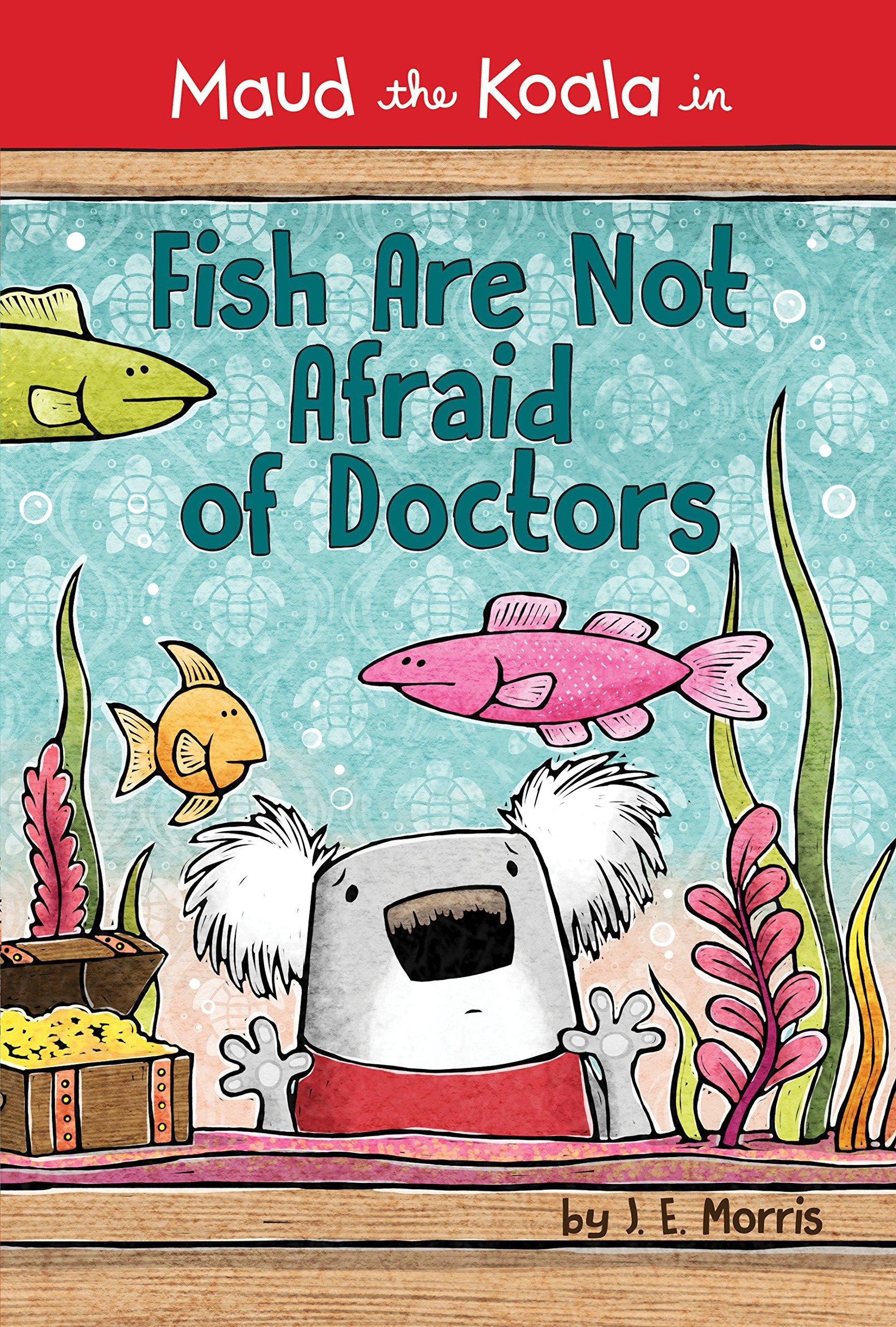 Fish Are Not Afraid of Doctors (Maud the Koala) pdf epub