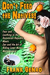Don't feed the Natives: Fear and Loathing in the Dominican Republic Meets Zen and the Art of Riding Lawn Mower Maintenance (The Sex Lives of Misfits Book 3) Kindle Edition