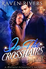 In The Crosshairs: A BWWM Billionaire Romance Kindle Edition