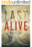 Last Alive: An Apocalyptic Thriller (Last Days Book 1) (English Edition)