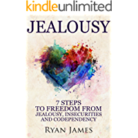 Jealousy: 7 Steps to Freedom From Jealousy, Insecurities and Codependency (Jealousy Series Book 1) (English Edition)