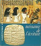 Naissance de l'écriture : Cunéiformes et hiéroglyphes, [exposition], Galeries nationales du Grand Palais, 7 mai-9 août 198