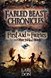 First Aid for Fairies and Other Fabled Beasts (Fabled Beast Chronicles Book 1)