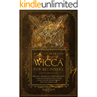 Wicca for Beginners: Philosophy and Practice of Wicca Beliefs with Guide for Solitary Practitioner of Magic, Rituals, and Witchcraft for Living A Magical Life (English Edition)
