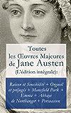 Toutes les OEuvres Majeures de Jane Austen (L'édition intégrale): Raison et Sensibilité + Orgueil et préjugés + Mansfield Park + Emma + L'Abbaye de Northanger + Persuasion
