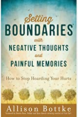 Setting Boundaries® with Negative Thoughts and Painful Memories: How to Stop Hoarding Your Hurts Kindle Edition