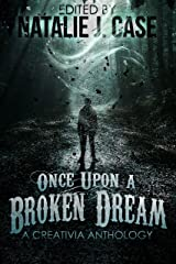Once Upon A Broken Dream: A Creativia Anthology Kindle Edition