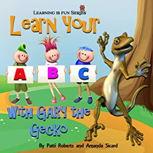 ABC With Gary the Gecko: Learning the alphabet is as easy as A, B, C. (Make learning fun! Book 1)