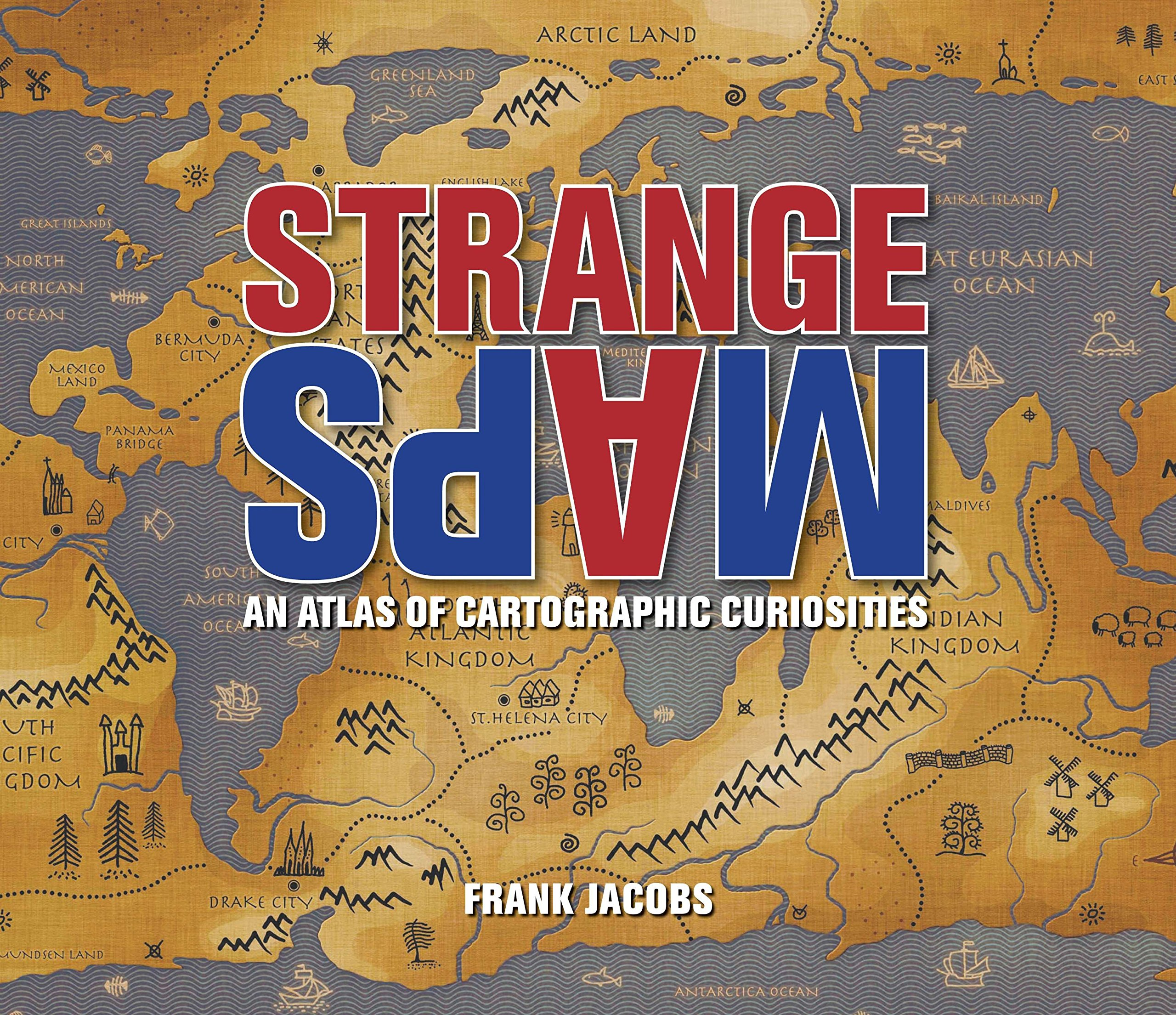 Strange Maps: An Atlas of Cartographic Curiosities by Penguin Putnam