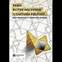 Perú: élites del poder y captura política (Spanish Edition)