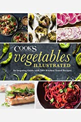 Vegetables Illustrated: An Inspiring Guide with 700+ Kitchen-Tested Recipes Kindle Edition