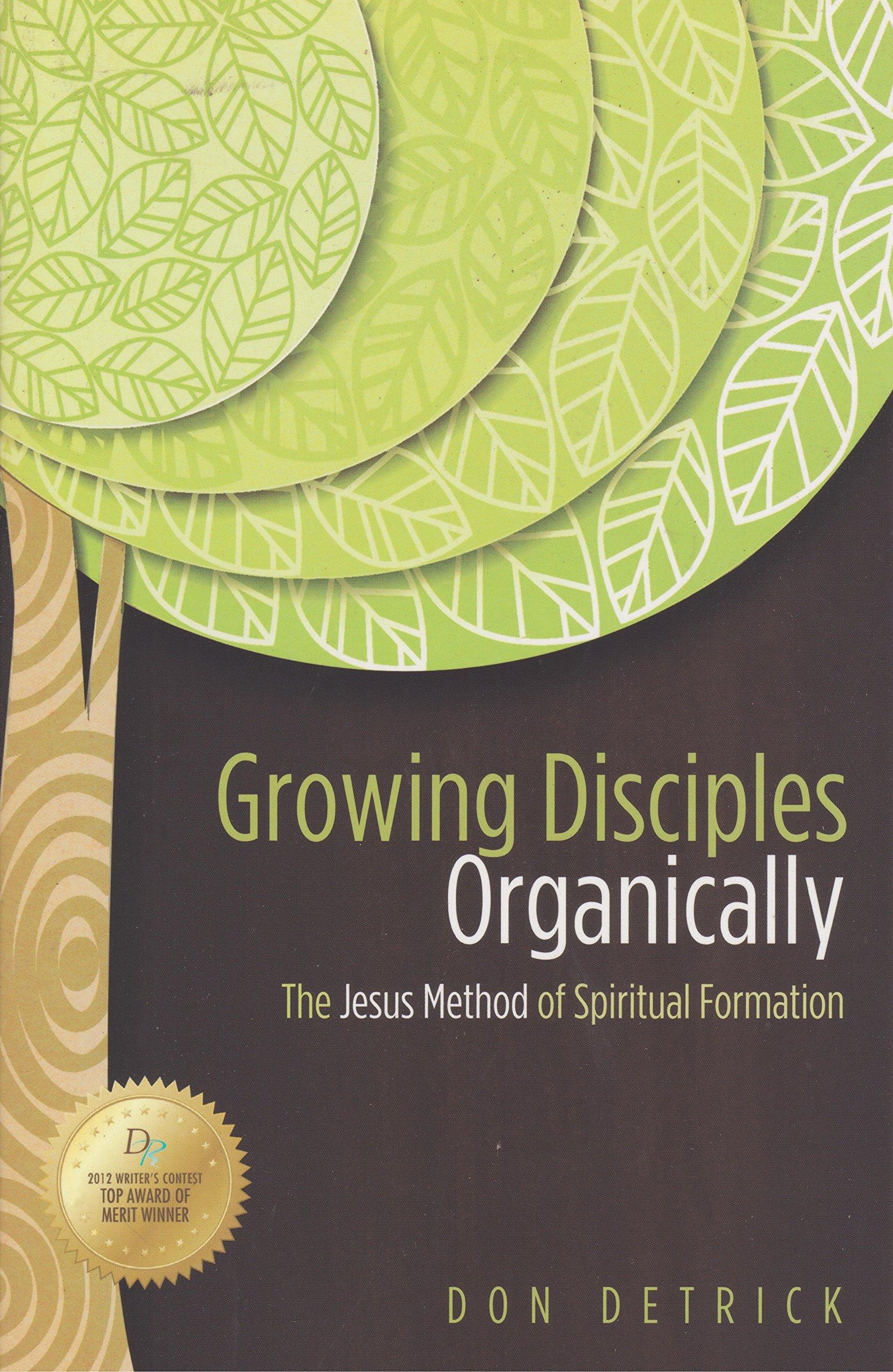 Growing Disciples Organically: The Jesus Method of Spiritual ...