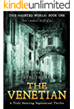 This Haunted World Book One: The Venetian: A Truly Haunting Supernatural Thriller