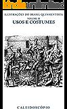Usos e Costumes (Ilustrações do Brasil Quinhentista Livro 3)