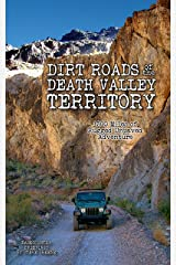 Dirt Roads of the Death Valley Territory: 1300 Miles of Rugged Unpaved Adventure Kindle Edition