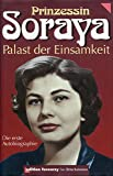 Soraya - Palast der Einsamkeit - die erste Biographie