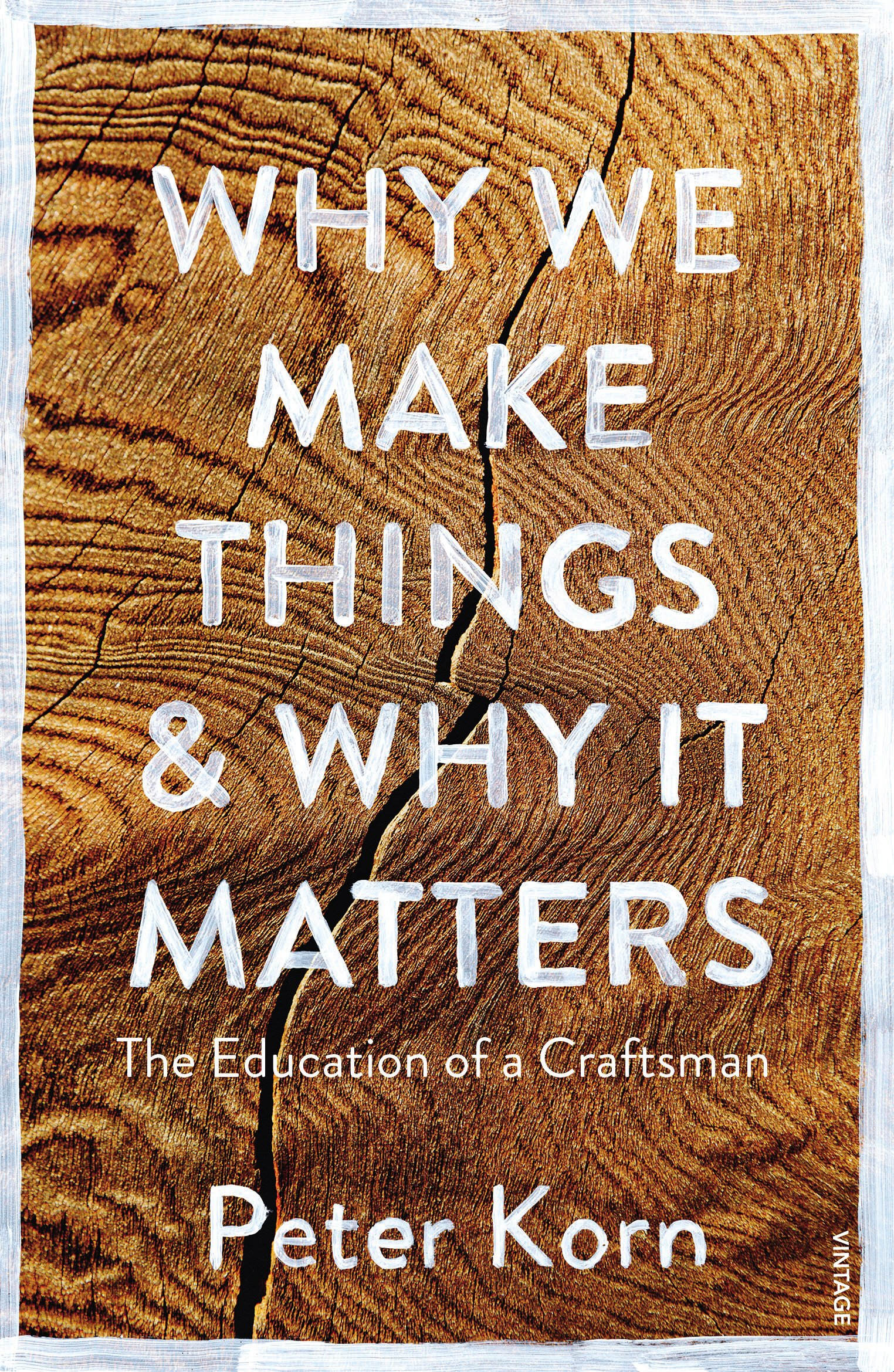 Why We Make Things And Why It Matters  The Education Of A Craftsman