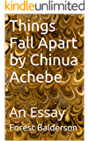 Things Fall Apart by Chinua Achebe- An Essay (English Edition)