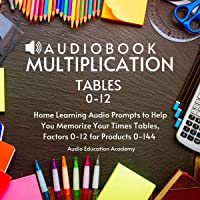 Audiobook Multiplication Tables 0-12: Home Learning Audio Prompts to Help You Memorize Your Times Tables, Factors 0-12…