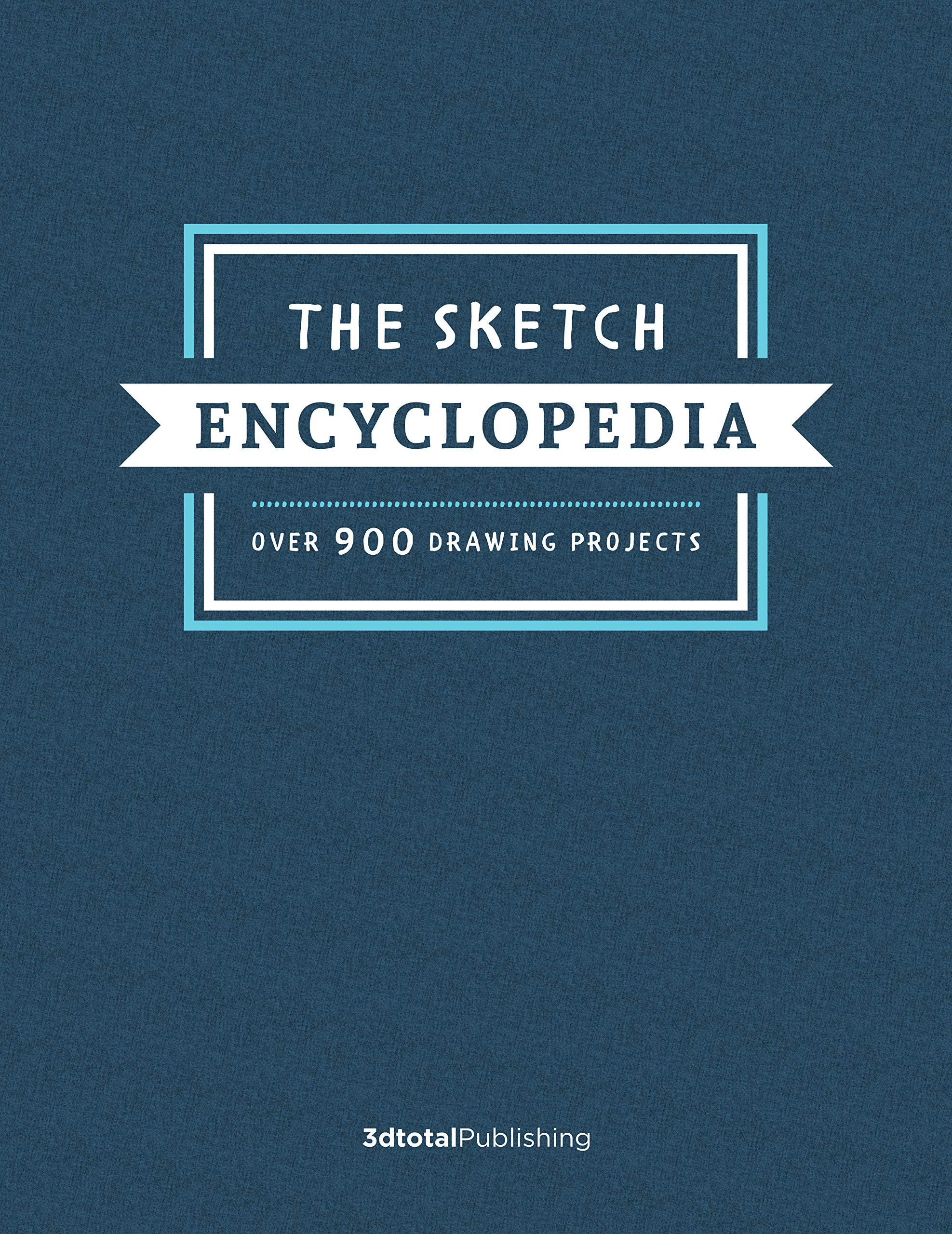 The Sketch Encyclopedia: Over 900 drawing projects: 3DTotal ...