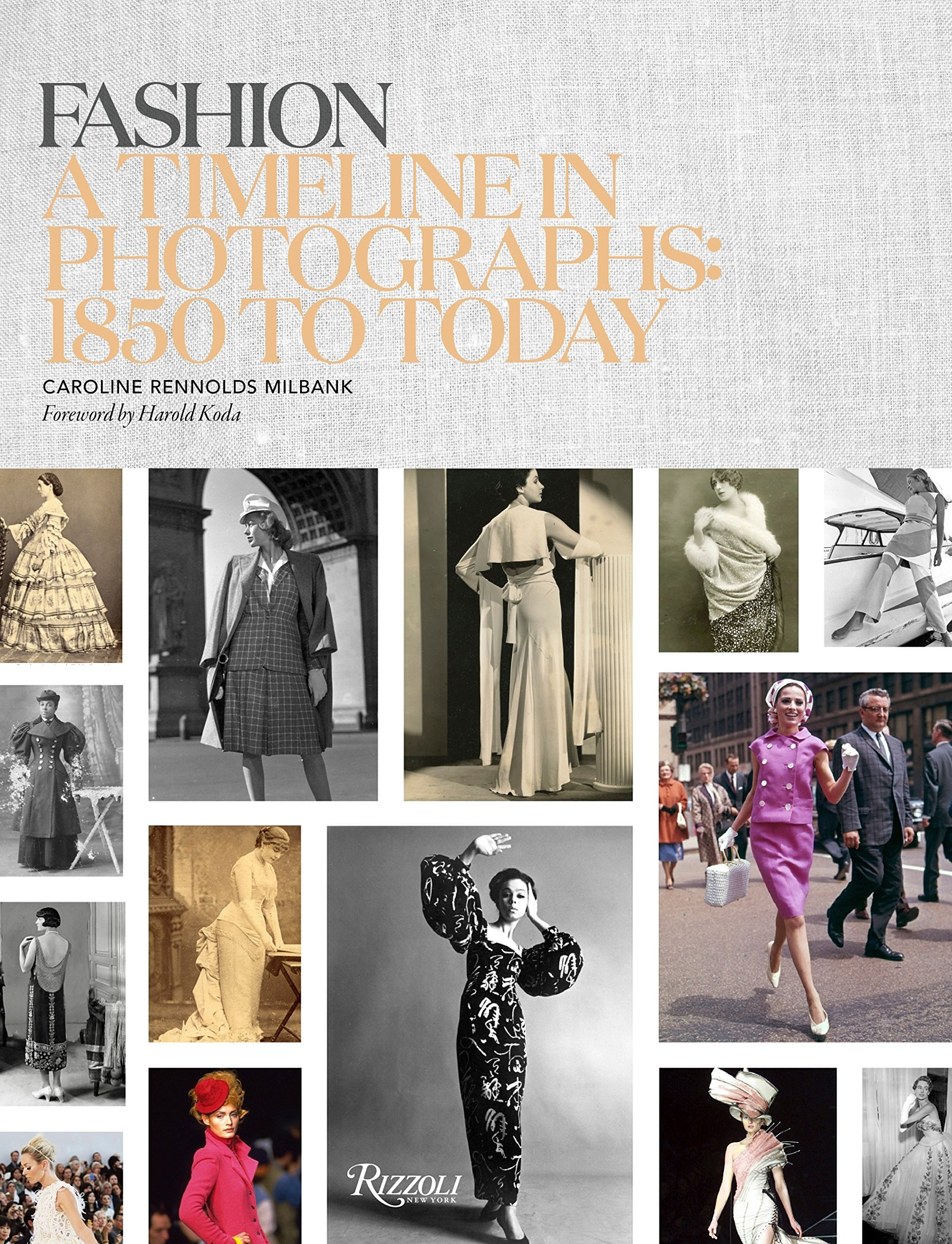 Fashion A Timeline In Photographs 1850 To Today Rennolds Milbank Caroline Koda Harold 9780847846023 Amazon Com Books