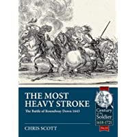The Most Heavy Stroke: The Battle of Roundway Down 1643 (Century of the Soldier)