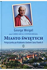 Miasto swietych. Pielgrzymka po Krakowie sladami Jana Pawla II Hardcover