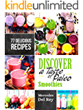 Anti Inflammatory Cure: Discover A Taste of Paleo Smoothies: 77 Delicious Recipes. Quick and Easy Weight Loss, Full of Vitamins, Minerals and Nutrients to Boost Your Health