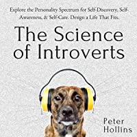 The Science of Introverts: Explore the Personality Spectrum for Self-Discovery, Self-Awareness, Self-Care. Design a Life That Fits.