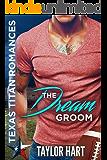 The Dream Groom: Texas Titan Romances (English Edition)