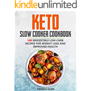 Keto Slow Cooker Cookbook: 100 Irresistible Low-Carb Recipes for Weight Loss and Improved Health