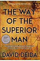 The Way of the Superior Man: A Spiritual Guide to Mastering the Challenges of Women, Work, and Sexual Desire (20th Anniversary Edition) Kindle Edition