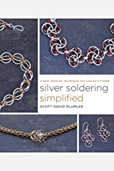 Silver Soldering Simplified: A New Jewelry Technique You Can Do at Home Kindle Edition