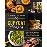 Copycat Recipes: Top Secret Recipes for Your Favorite Dishes at Home (Creative Kitchen)