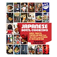 Japanese Soul Cooking: Ramen, Tonkatsu, Tempura and more from the Streets and Kitchens of Tokyo and beyond