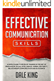 effective communication skills: A simple guide to develop training in the art of persuasion, social intelligence, verbal dexterity, relationship communication and eloquence