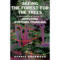 Seeing the Forest for the Trees: A Manager's Guide to Applying Systems Thinking (English Edition)