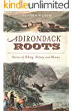 Adirondack Roots: Stories of Hiking, History and Women (American Chronicles)
