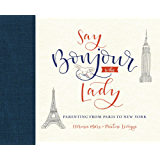 Say Bonjour to the Lady: Parenting from Paris to New York