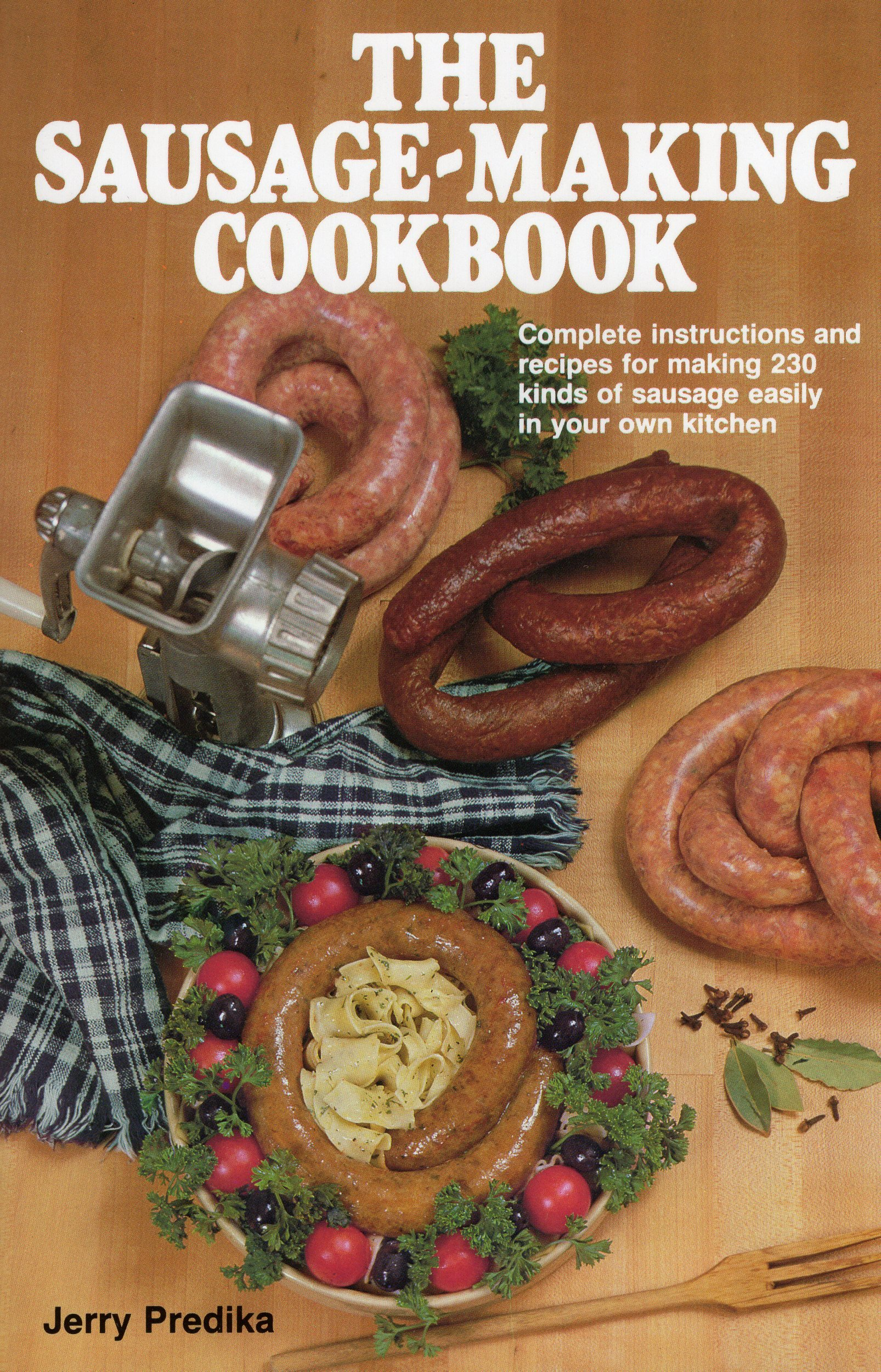 the sausage making cookbook complete instructions and recipes for