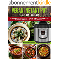 Vegan Instant Pot Cookbook: 5 Ingredients or Less - Quick, Easy, and Healthy Plant Based Meals for Your Family (Vegan Instant Pot Recipes Book 4) (English Edition)