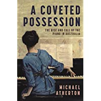 Coveted Possession: The Rise and Fall of the Piano in Australia A
