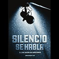SILENCIO, SE HABLA. El cine según sus directores