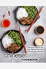 Chinese Takeout Cookbook: Discover Delicious Chinese and Asian Takeout Favorites with Easy Asian Recipes (2nd Edition) Kindle Edition