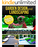 Garden Design and Landscaping: A Simple step by step Guide about Home Landscape Design for Beginners to Create Plant…