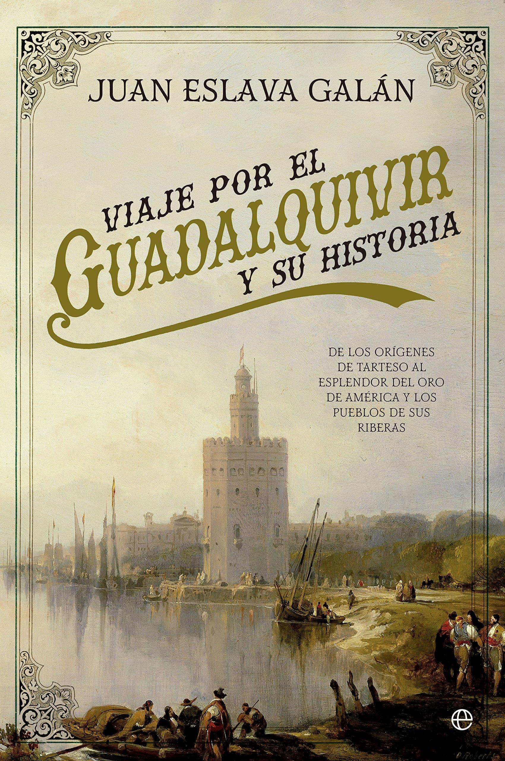 Viaje Por El Guadalquivir Y Su Historia: Amazon.es: Eslava Galán, Juan: Libros