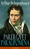 Parerga et Paralipomena (5 volumes): La philosophie universitaire + Aphorismes sur la sagesse dans la vie+ Éthique, droit et politique + Écrivains et Style + Essai sur les femmes