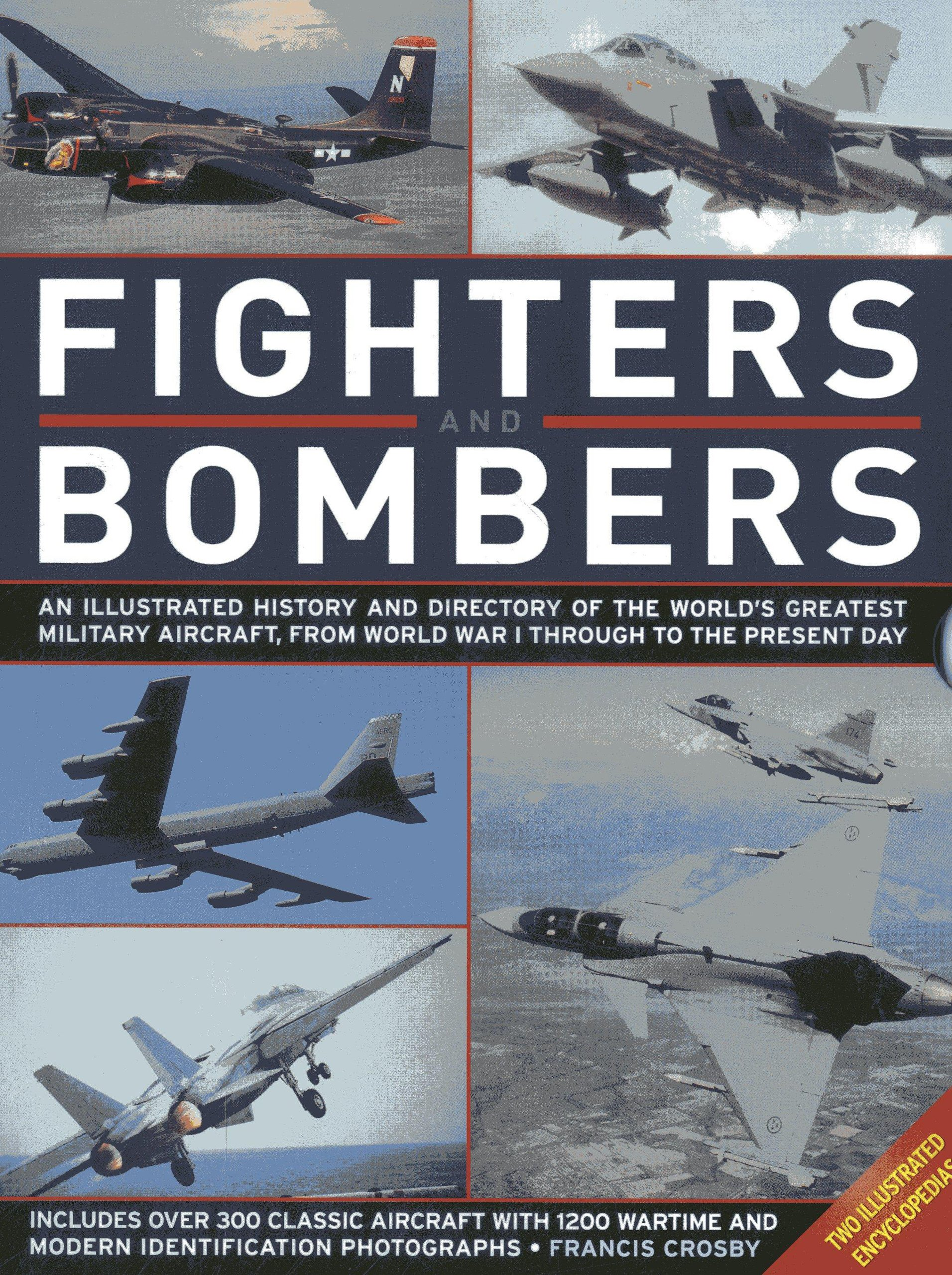 Fighters and Bombers: Two Illustrated Encyclopedias: A history and directory of the world's greatest military aircarft, from World War I through to the present day